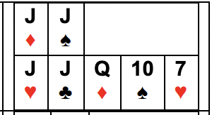 Example of Four of a Kind: Js, 10s, or 9s